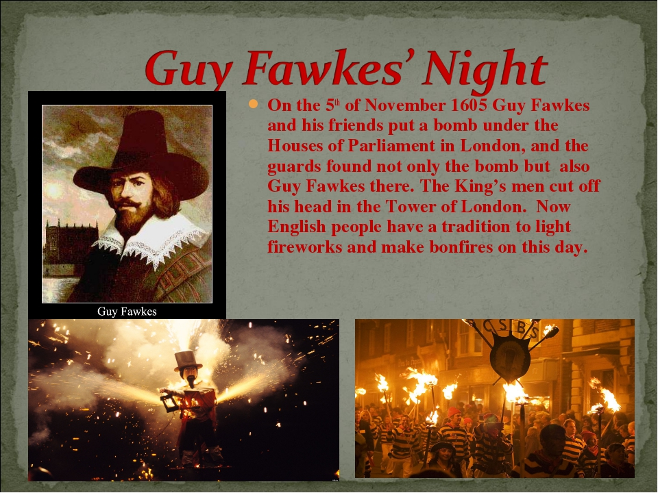 On the 5th of November 1605 Guy Fawkes and his friends put a bomb under the H...