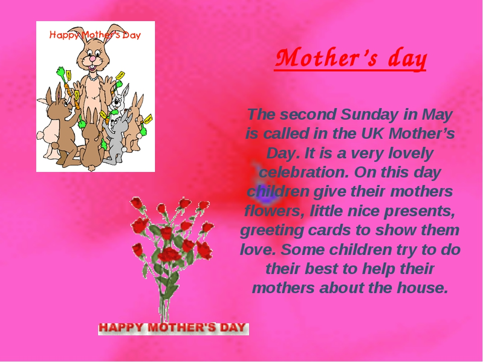 Mother's day The second Sunday in May is called in the UK Mother's Day. It is...