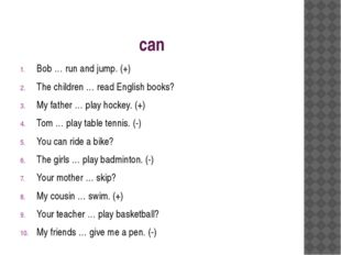 can Bob … run and jump. (+) The children … read English books? My father … pl