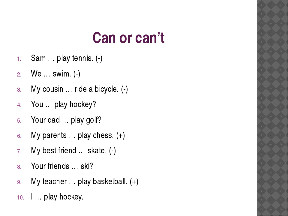 Can or can't Sam … play tennis. (-) We … swim. (-) My cousin … ride a bicycle...