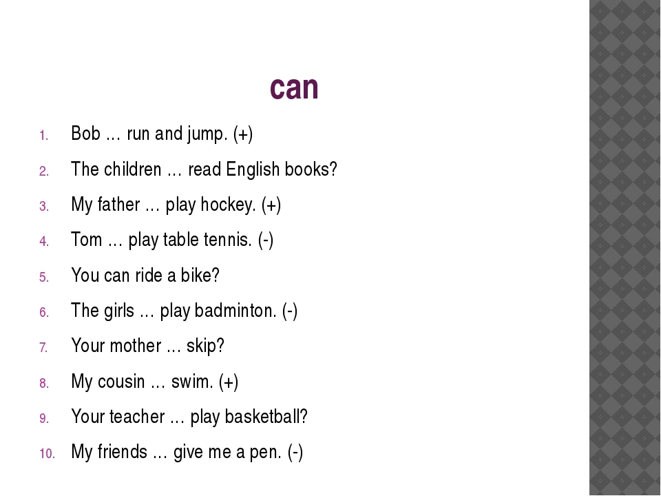 can Bob … run and jump. (+) The children … read English books? My father … pl...