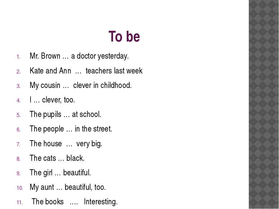 To be Mr. Brown … a doctor yesterday. Kate and Ann … teachers last week My co...