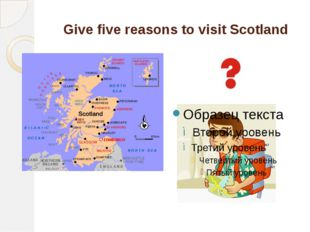 Give five reasons to visit Scotland
