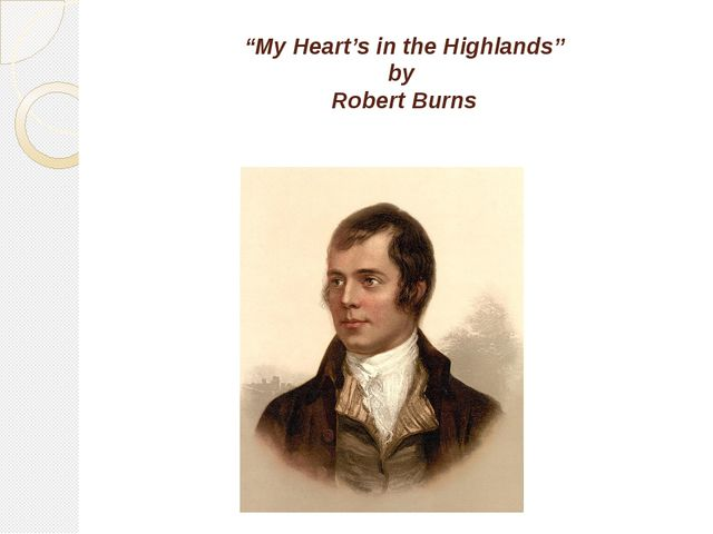 """My Heart's in the Highlands"" by Robert Burns"