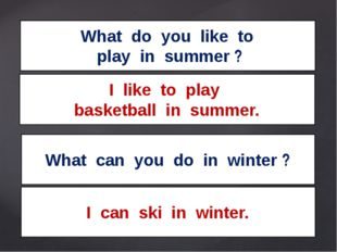 What do you like to play in summer ? What can you do in winter ? I like to pl