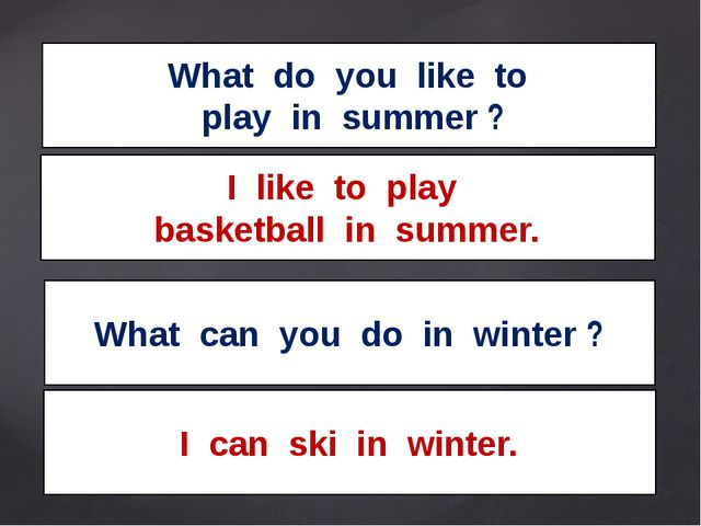 What do you like to play in summer ? What can you do in winter ? I like to pl...