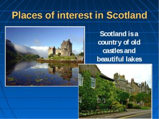 Places of interest in Scotland Scotland is a country of old castles and beaut