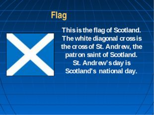 Flag This is the flag of Scotland. The white diagonal cross is the cross of S