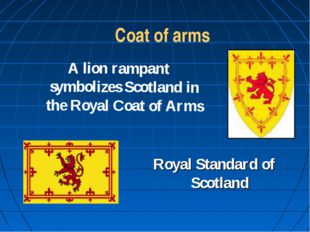 Coat of arms A lion rampant symbolizes Scotland in the Royal Coat of Arms Ro
