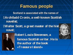 Famous people Scotland is associated with the names of Archibald Cronin, a w