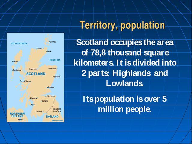 Territory, population Scotland occupies the area of 78,8 thousand square kilo...