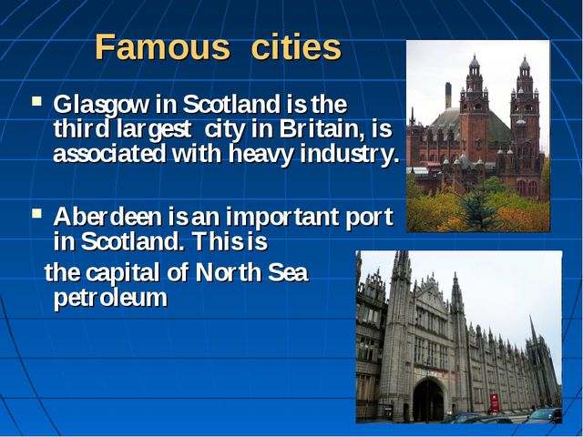 Famous cities Glasgow in Scotland is the third largest city in Britain, is as...