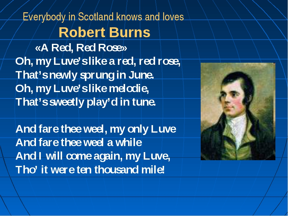 Everybody in Scotland knows and loves Robert Burns «A Red, Red Rose» Oh, my L...