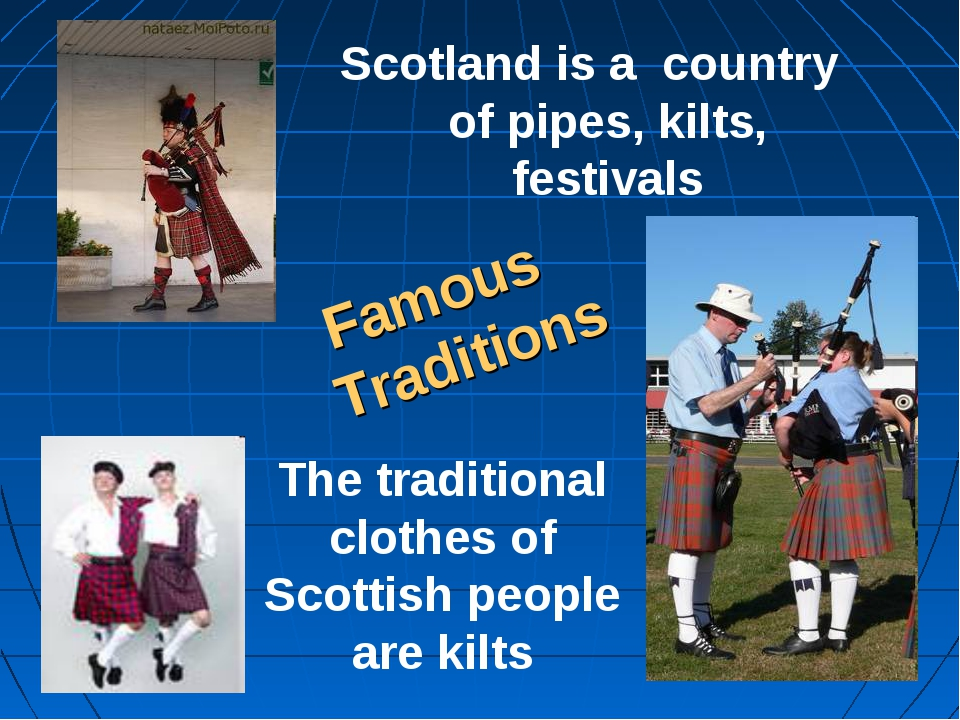The traditional clothes of Scottish people are kilts Scotland is a country of...