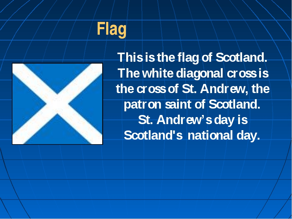 Flag This is the flag of Scotland. The white diagonal cross is the cross of S...