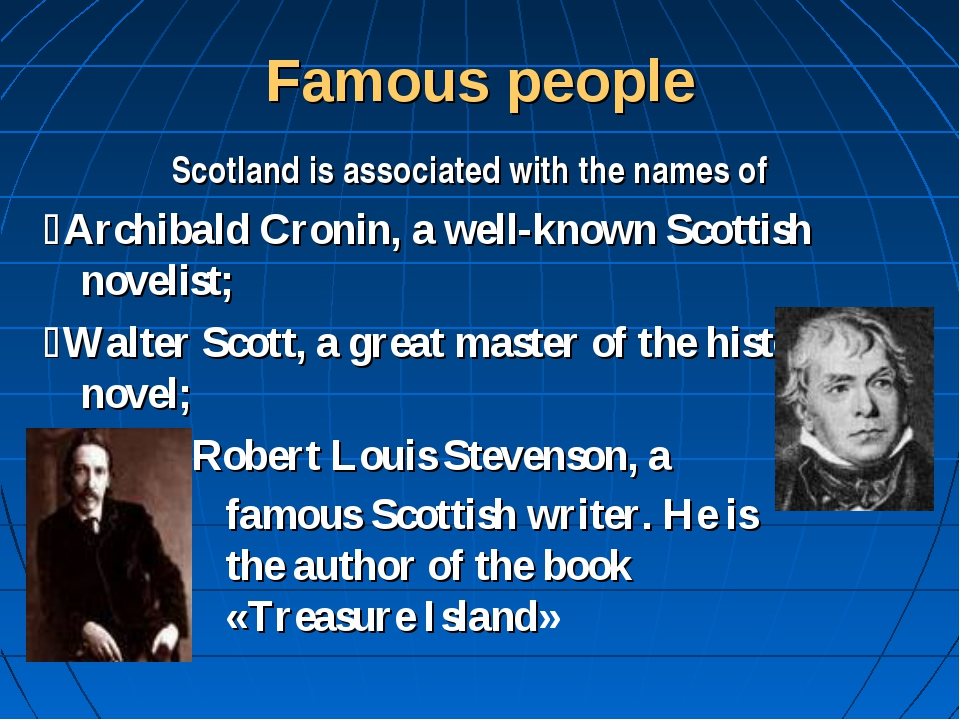 Famous people Scotland is associated with the names of Archibald Cronin, a w...