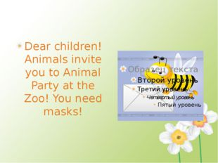 Dear children! Animals invite you to Animal Party at the Zoo! You need masks!