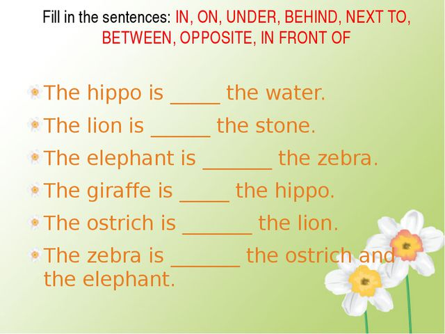 Fill in the sentences: IN, ON, UNDER, BEHIND, NEXT TO, BETWEEN, OPPOSITE, IN...