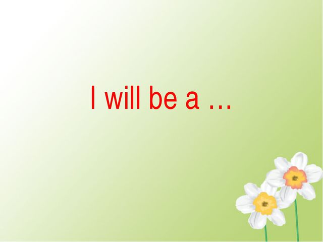 I will be a …