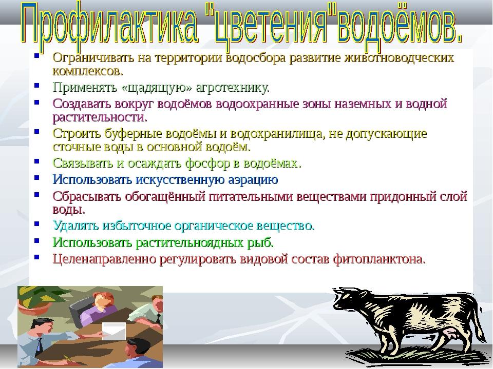 Ограничивать на территории водосбора развитие животноводческих комплексов. Пр...