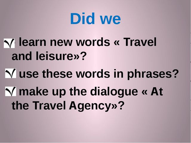 Did we - learn new words « Travel and leisure»? - use these words in phrases?...