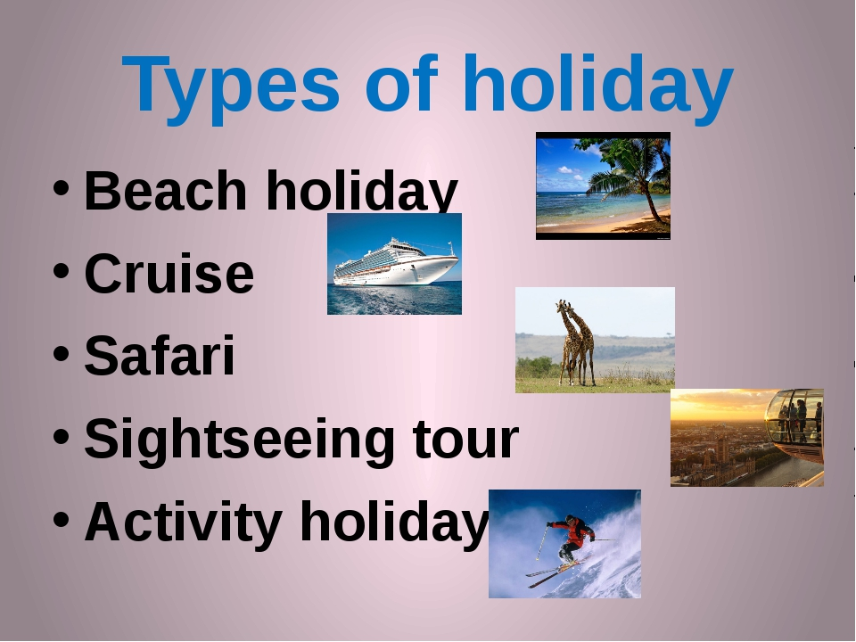 Types of holiday Beach holiday Cruise Safari Sightseeing tour Activity holiday