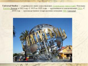 Universal Studios— старейшая из ныне существующихголливудскихкиностудий. О