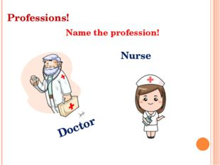 Professions! Name the profession! Doctor Nurse