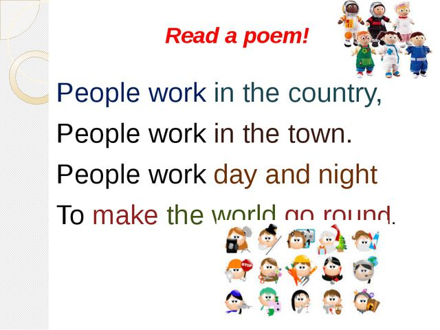 Read a poem! People work in the country, People work in the town. People work...
