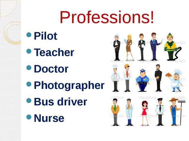 Professions! Pilot Teacher Doctor Photographer Bus driver Nurse