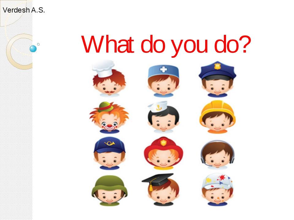 What do you do? Verdesh A.S.