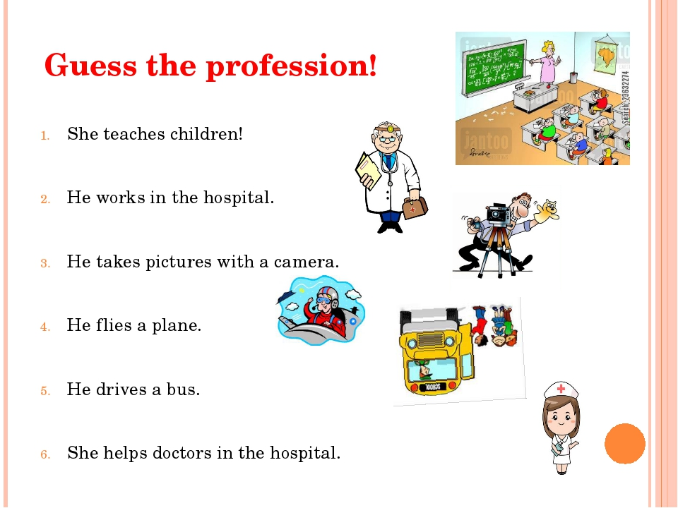 Guess the profession! She teaches children! He works in the hospital. He take...