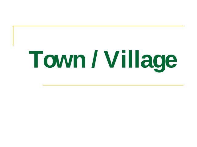 Town / Village