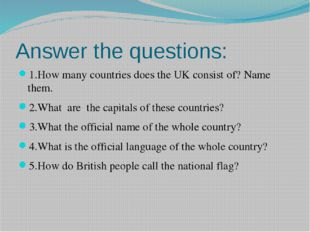 Answer the questions: 1.How many countries does the UK consist of? Name them.