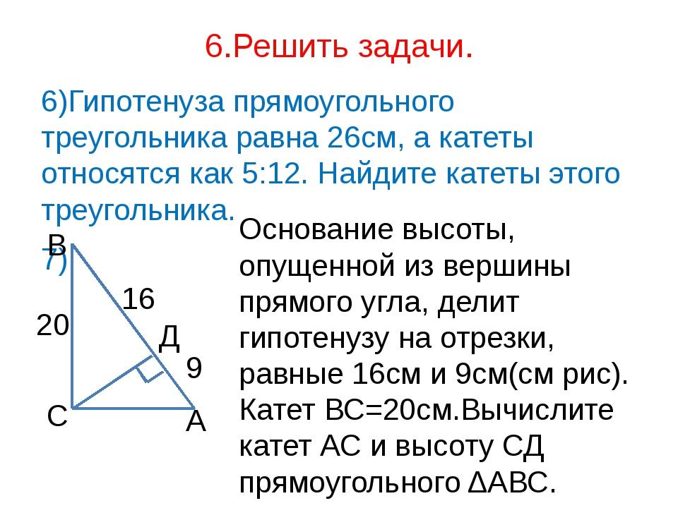6.Решить задачи. 6)Гипотенуза прямоугольного треугольника равна 26см, а катет...