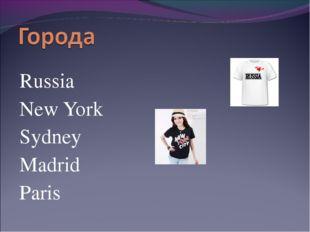 Russia New York Sydney Madrid Paris