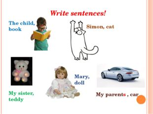 Write sentences! The child, book My sister, teddy Simon, cat Mary, doll My pa