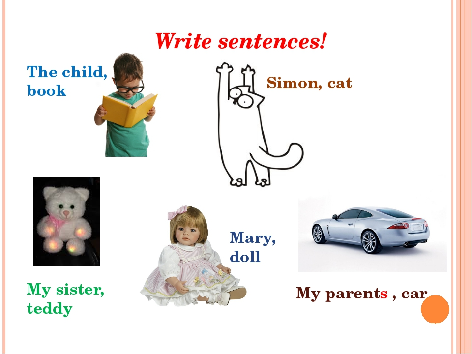 Write sentences! The child, book My sister, teddy Simon, cat Mary, doll My pa...