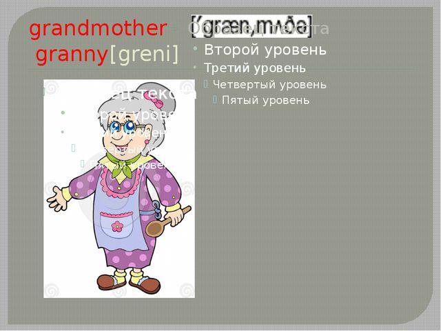 grandmother granny[greni]