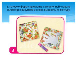 3. Готовую форму приклеить к изнаночной стороне салфетки с рисунком и снова в