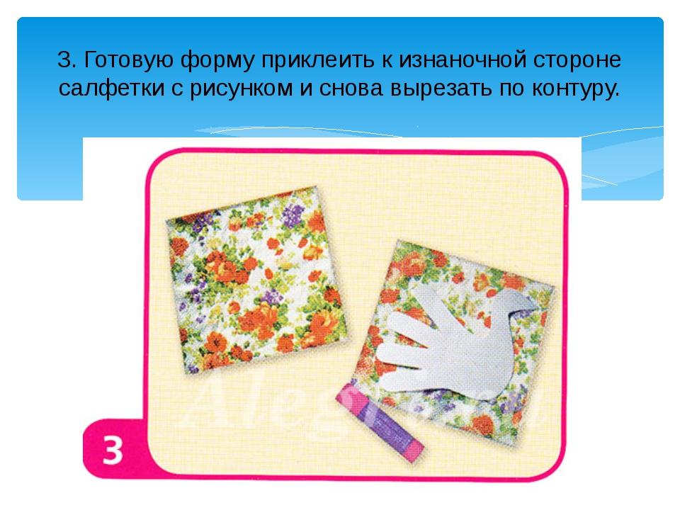 3. Готовую форму приклеить к изнаночной стороне салфетки с рисунком и снова в...