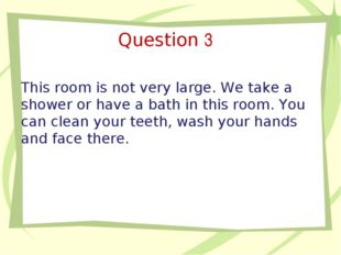 Question 3 This room is not very large. We take a shower or have a bath in th
