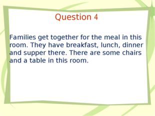 Question 4 Families get together for the meal in this room. They have breakfa