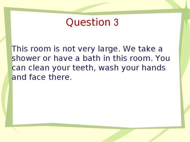 Question 3 This room is not very large. We take a shower or have a bath in th...