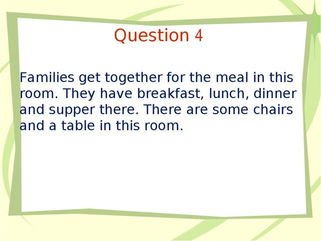 Question 4 Families get together for the meal in this room. They have breakfa...