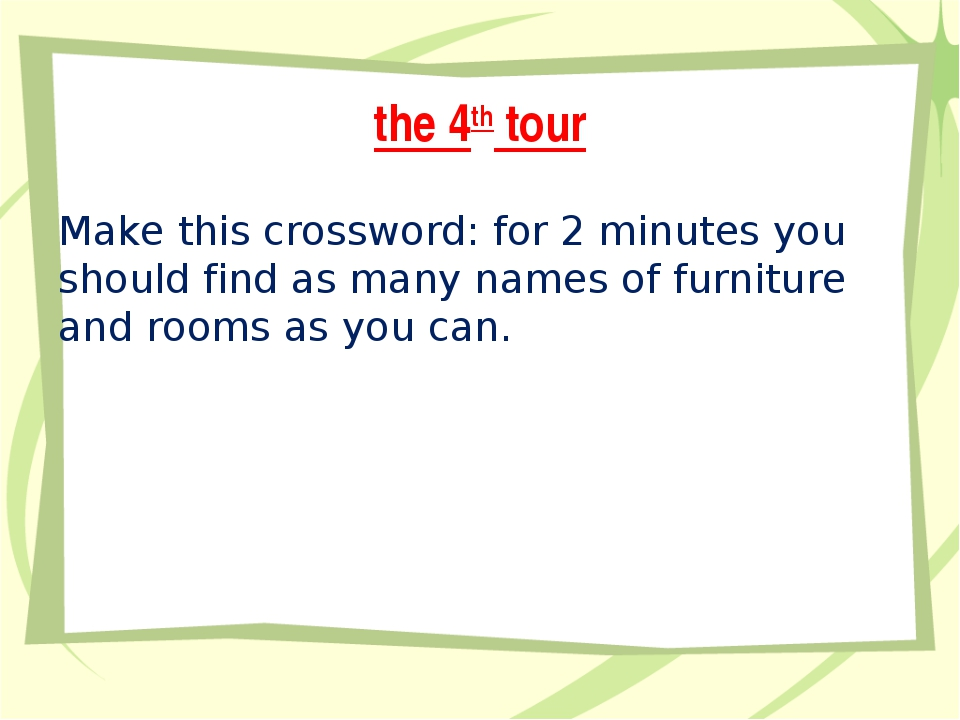 the 4th tour Make this crossword: for 2 minutes you should find as many names...