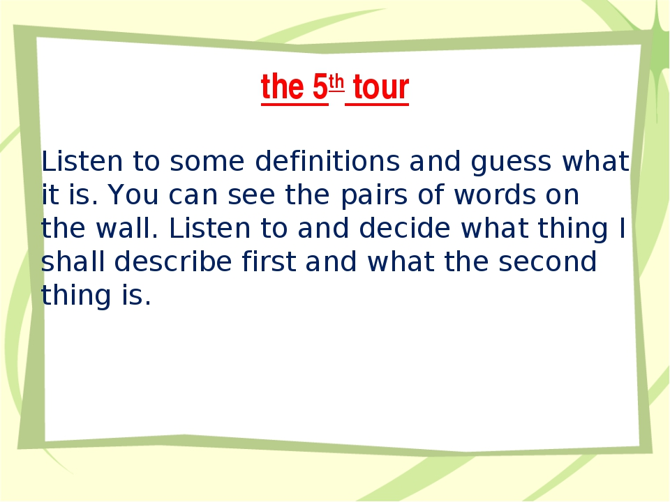 the 5th tour Listen to some definitions and guess what it is. You can see the...