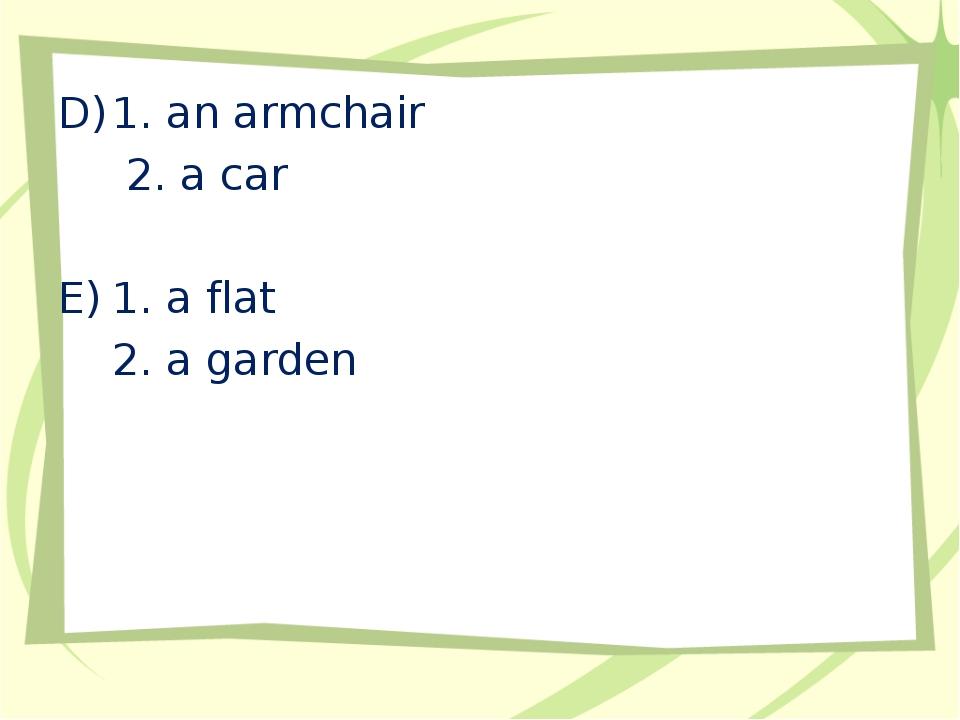 1. an armchair 2. a car 1. a flat 2. a garden