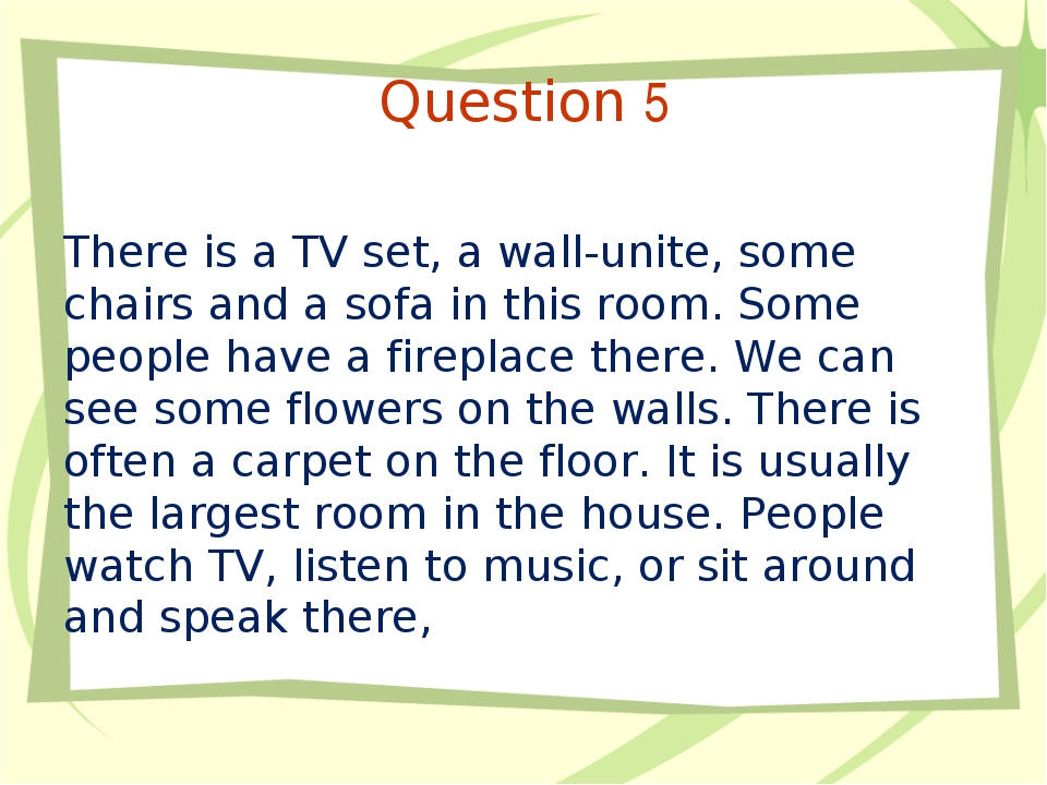 Question 5 There is a TV set, a wall-unite, some chairs and a sofa in this ro...