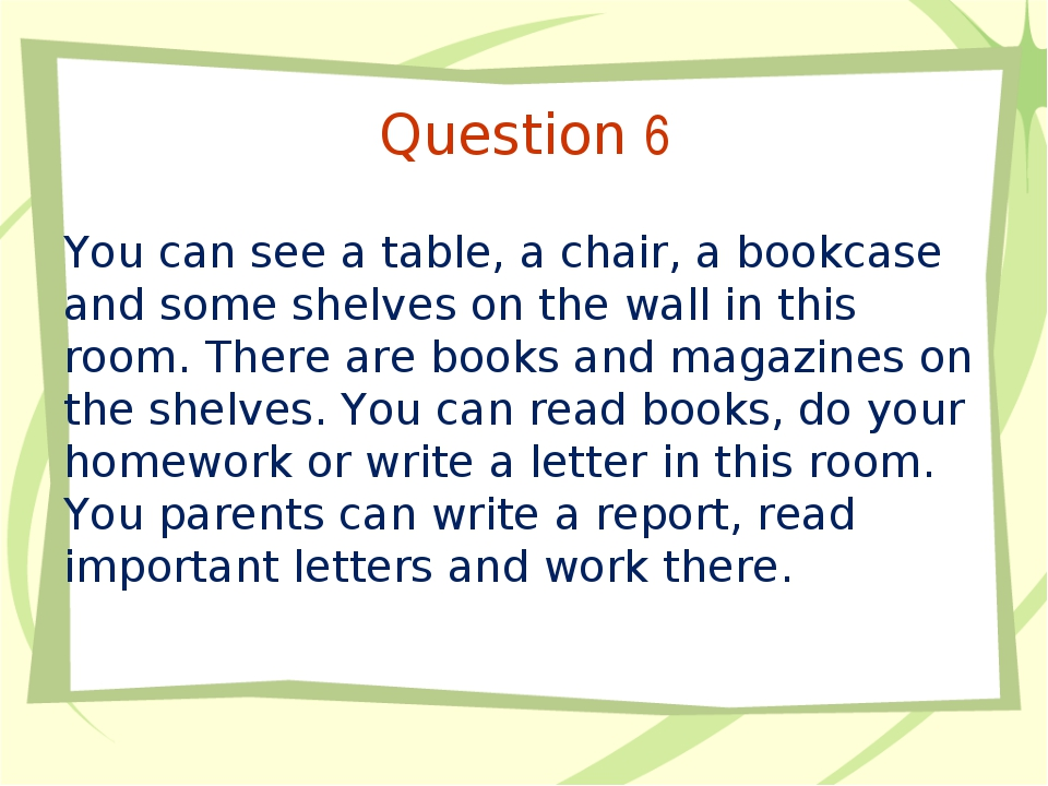 Question 6 You can see a table, a chair, a bookcase and some shelves on the w...